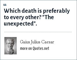Gaius Julius Caesar: Which death is preferably to every other?