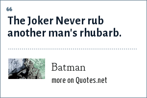 Batman: The Joker Never rub another man's rhubarb.