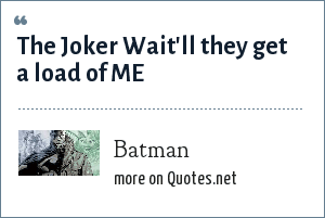 Batman: The Joker Wait'll they get a load of ME
