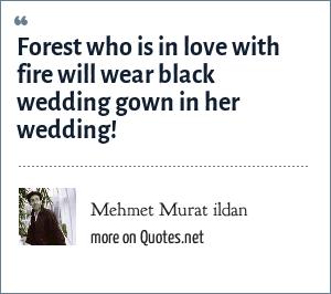 Mehmet Murat ildan: Forest who is in love with fire will wear black wedding gown in her wedding!