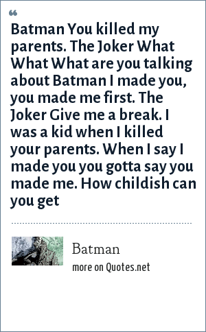 batman batman you killed my parents the joker what what what are