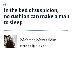 Mehmet Murat ildan: In the bed of suspicion, no cushion can make a man to sleep