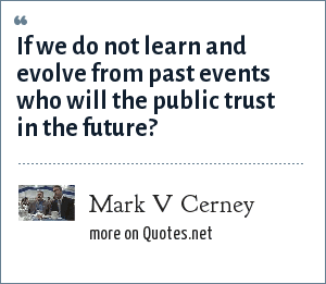 Mark V Cerney: If we do not learn and evolve from past events who will the public trust in the future?