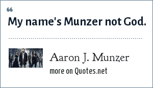 Aaron J. Munzer: My name's Munzer not God.