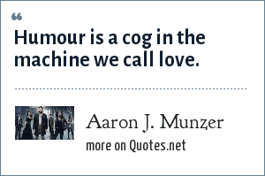 Aaron J. Munzer: Humour is a cog in the machine we call love.