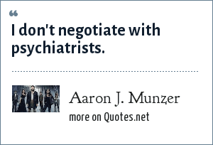 Aaron J. Munzer: I don't negotiate with psychiatrists.