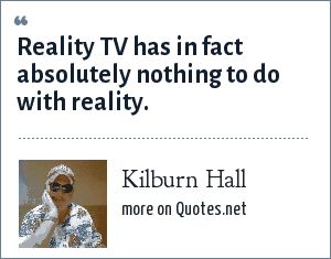 Kilburn Hall: Reality TV has in fact absolutely nothing to do with reality.