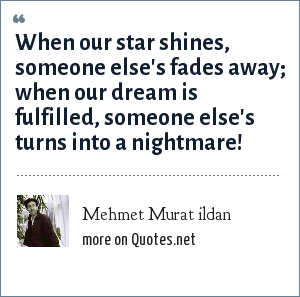 Mehmet Murat ildan: When our star shines, someone else's fades away; when our dream is fulfilled, someone else's turns into a nightmare!
