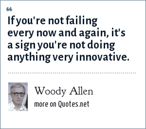Woody Allen: If you're not failing every now and again, it's a sign you're not doing anything very innovative.