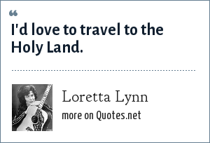 Loretta Lynn: I'd love to travel to the Holy Land.