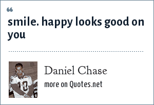 Daniel Chase: smile. happy looks good on you
