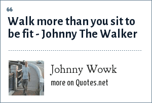 Johnny Wowk: Walk more than you sit to be fit - Johnny The Walker