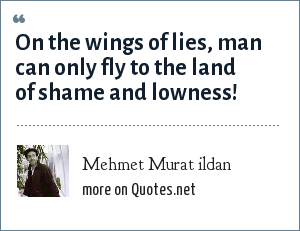 Mehmet Murat ildan: On the wings of lies, man can only fly to the land of shame and lowness!