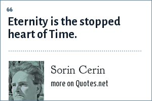 Sorin Cerin: Eternity is the stopped heart of Time.
