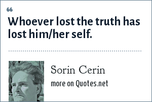 Sorin Cerin: Whoever lost the truth has lost him/her self.