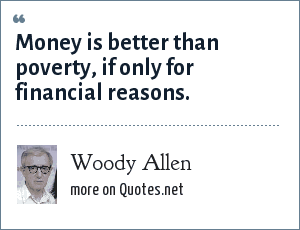 Woody Allen Money Is Better Than Poverty If Only For Financial