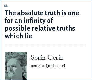 Sorin Cerin: The absolute truth is one for an infinity of possible relative truths which lie.