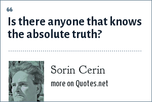 Sorin Cerin: Is there anyone that knows the absolute truth?