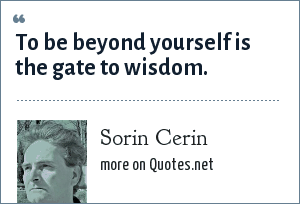 Sorin Cerin: To be beyond yourself is the gate to wisdom.