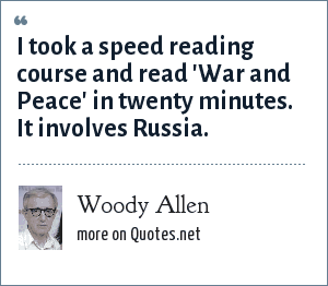 Woody Allen: I took a speed reading course and read 'War and Peace' in twenty minutes. It involves Russia.