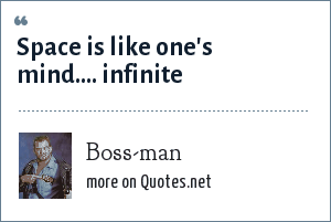 Boss-man: Space is like one's mind.... infinite