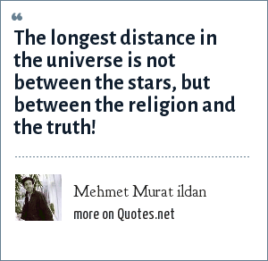 Mehmet Murat ildan: The longest distance in the universe is not between the stars, but between the religion and the truth!