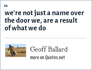 Geoff Ballard: we're not just a name over the door we, are a result of what we do