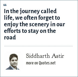 Siddharth Astir: In the journey called life, we often forget to enjoy the scenery in our efforts to stay on the road