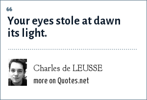 Charles de LEUSSE: Your eyes stole at dawn its light.