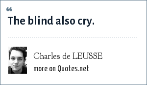 Charles de LEUSSE: The blind also cry.