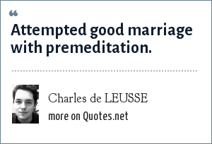 Charles de LEUSSE: Attempted good marriage with premeditation.
