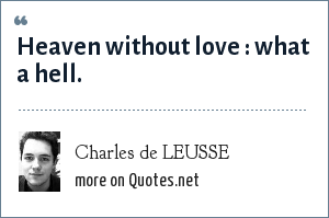 Charles de LEUSSE: Heaven without love : what a hell.
