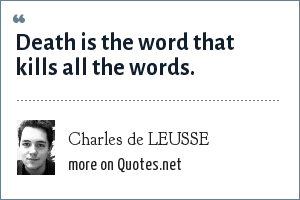 Charles de LEUSSE: Death is the word that kills all the words.