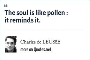 Charles de LEUSSE: The soul is like pollen : it reminds it.