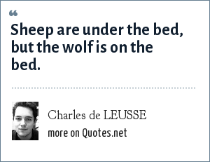 Charles de LEUSSE: Sheep are under the bed, but the wolf is on the bed.