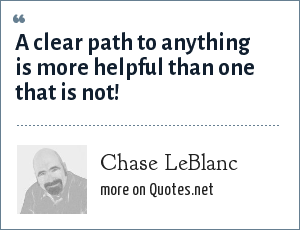 Chase LeBlanc: A clear path to anything is more helpful than one that is not!