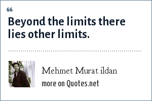 Mehmet Murat ildan: Beyond the limits there lies other limits.