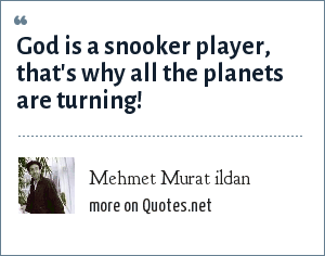 Mehmet Murat ildan: God is a snooker player, that's why all the planets are turning!