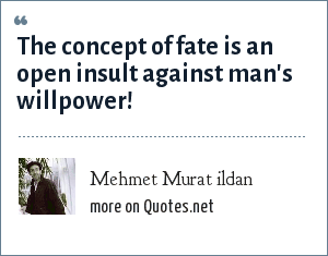 Mehmet Murat ildan: The concept of fate is an open insult against man's willpower!