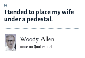 Woody Allen: I tended to place my wife under a pedestal.