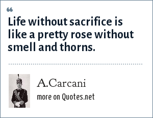 A.Carcani: Life without sacrifice is like a pretty rose without smell and thorns.