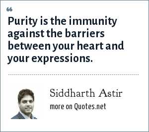 Siddharth Astir: Purity is the immunity against the barriers between your heart and your expressions.