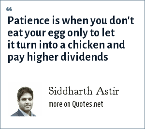Siddharth Astir: Patience is when you don't eat your egg only to let it turn into a chicken and pay higher dividends