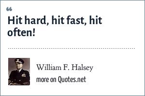 William F. Halsey: Hit hard, hit fast, hit often!