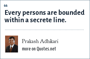 Prakash Adhikari: Every persons are bounded within a secrete line.