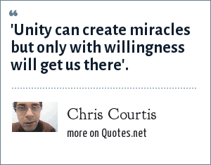 Chris Courtis: 'Unity can create miracles but only with willingness will get us there'.