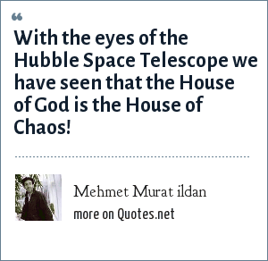 Mehmet Murat ildan: With the eyes of the Hubble Space Telescope we have seen that the House of God is the House of Chaos!