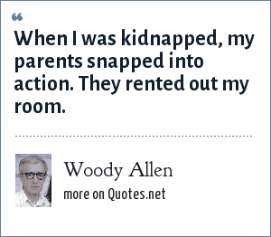 Woody Allen: When I was kidnapped, my parents snapped into action. They rented out my room.