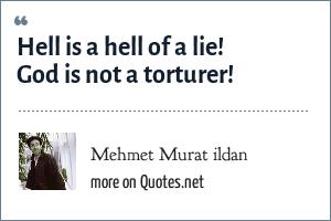 Mehmet Murat ildan: Hell is a hell of a lie! God is not a torturer!