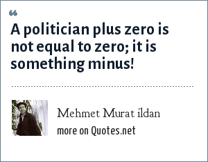 Mehmet Murat ildan: A politician plus zero is not equal to zero; it is something minus!